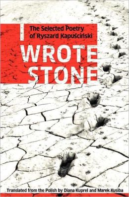 I Wrote Stone: The Selected Poetry of Ryszard Kapuscinski
