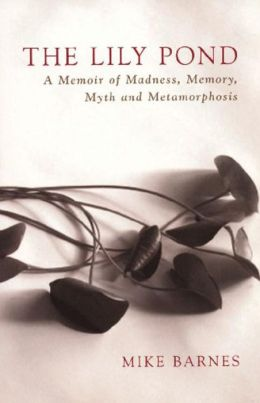 Lily Pond: A Memoir of Madness, Memory, Myth and Metamorphosis