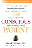 Book Cover Image. Title: The Conscious Parent:  Transforming Ourselves, Empowering Our Children, Author: Shefali Tsabary