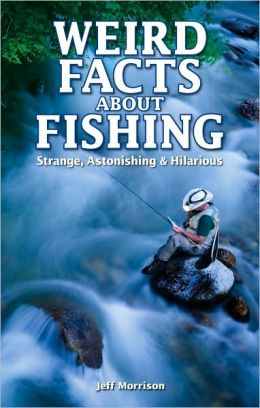 Weird facts about fishing strange astonishing for Facts about fishing