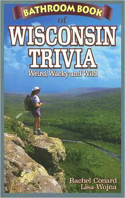 Bathroom Book of Wisconsin Trivia: Weird, Wacky and Wild