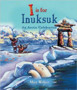 I Is for Inuksuk: An Arctic Celebration