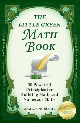 The Little Green Math Book: 30 Powerful Principles for Building Math and Numeracy Skills
