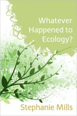 Whatever Happened To Ecology?