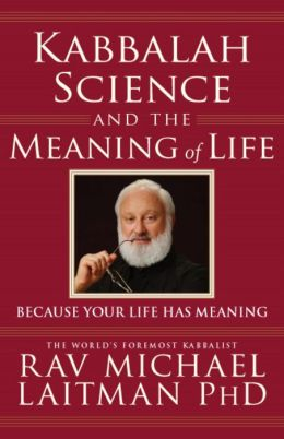 Kabbalah, Science and the Meaning of Life: Because your life has meaning