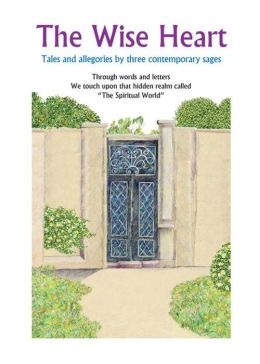 The Wise Heart: Tales and allegories of three contemporary sages