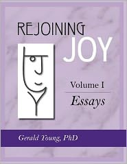 Rejoining Joy: Volume 1 Essays
