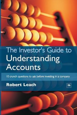 The Investor's Guide to Understanding Accounts: 10 Crunch Questions to Ask Before Investing in a Company
