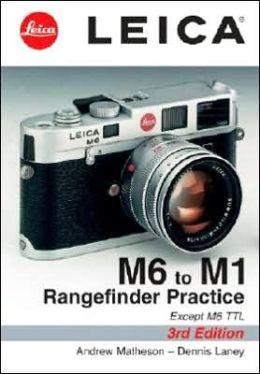 Leica M6 To M1: Rangefinder Practice: 3rd Edition