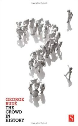 The Crowd in History: A Study of Popular Disturbances in France and England, 1730-1848