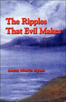 Ripples That Evil Makes