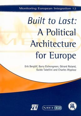 Built to Last (Monitoring European Integration Series#12): A Political Architecture for Europe