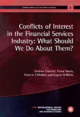 Conflicts of Interest in the Financial Services Industry: What Should We Do about Them? (Geneva Reports on the World Economy 5)