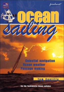 Ocean Sailing: Celestial Navigation - Ocean Weather - Passage Making