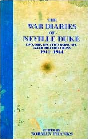 The War Diaries of Neville Duke: DSO, OBE, DFC (Two Bars), AFC Czech Military Cross 1941-1944