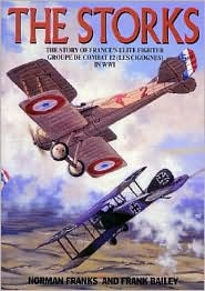 The Storks: The Story of France's Elite Fighter Groupe de Combat 12 (Les Cigognes) in World War I
