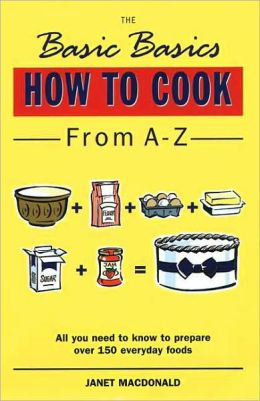 The Basic Basics: How to Cook from A-Z