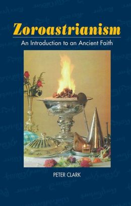 Zoroastrianism: An Introduction to an Ancient Faith