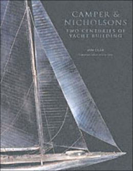 Camper and Nicholson: 200 Years of Yacht Building