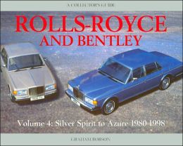 Rolls-Royce and Bentley: Volume 4: Silver Spirit to Azure 1980-1998: A Collector's Guide