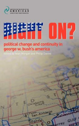 Right On?: Political Change and Continuity in George W. Bush's America