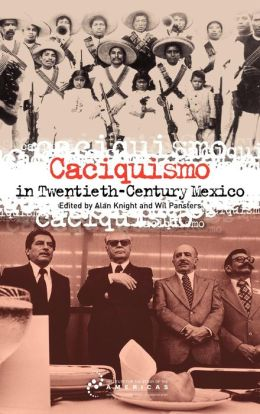Caciquismo in Twentieth-Century Mexico