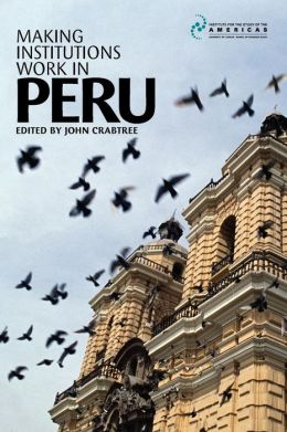Making Institutions Work in Peru: Democracy, Development, and Inequality Since 1980