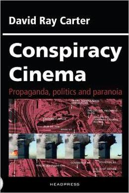 Conspiracy Cinema: Propaganda, Politics and Paranoia
