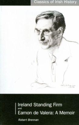 Ireland Standing Firm and Eamon de Valera: A Memoir