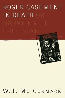 Roger Casement in Death: Or, Haunting the Free State