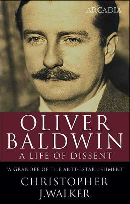 Oliver Baldwin: A Life of Dissent