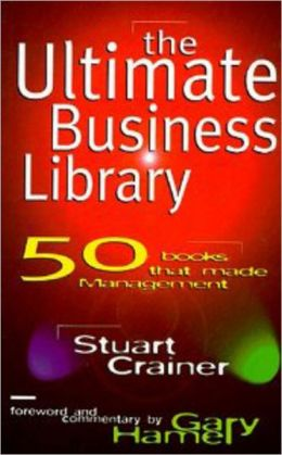 The Ultimate Business Library: 50 Books That Made Management