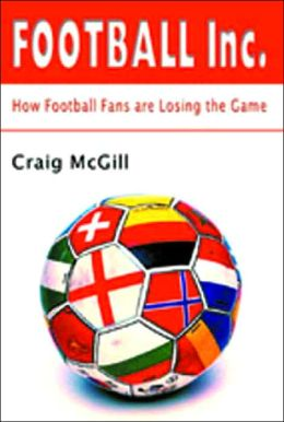 Football, Inc.: How Football Fans Are Losing the Game