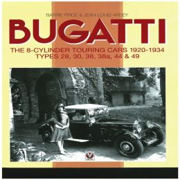 Bugatti The 8-Cylinder Touring Cars 1920-1934: Styles 28, 30, 38, 38a, 44 & 49