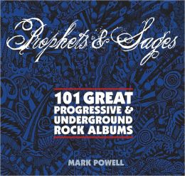 Prophets & Sages: 101 Great Progressive & Underground Rock Albums