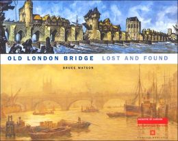 Old London Bridge Lost and Found