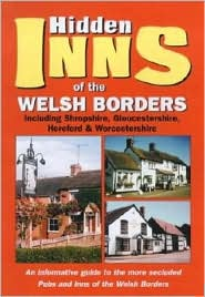 The Hidden Inns of the Welsh Borders: Including Shropshire, Gloucestershire, Herefordshire and Worcestershire