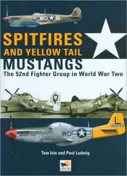 Spitfires and Yellow-Tail Mustangs: The 52nd Fighter Group in World War Two