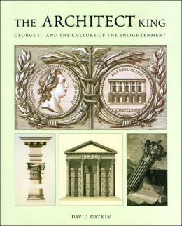 The Architect King: George III and the Culture of the Enlightenment