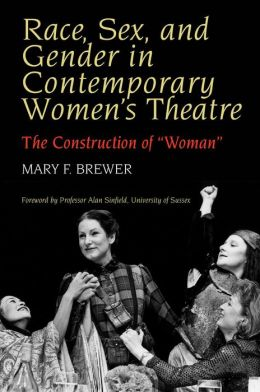 Race, Sex, and Gender in Contemporary Women's Theatre: The Construction of