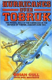 Hurricanes over Tobruk: The Pivotal Role of the Hurricane in the Defense of Toburk, January-June 1941