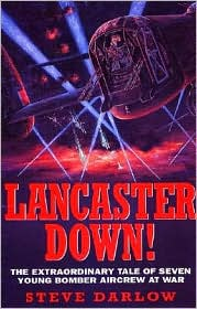 Lancaster Down!: The Extraordinary Tale of Seven Young Bomber Crew at War