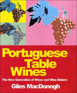 Portuguese Table Wines: The New Generation of Wines and Wine Makers