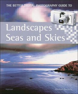 The Better Digital Photography Guide to Landscapes, Seas and Skies