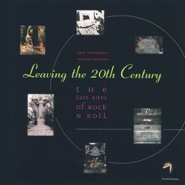 Leaving The Twentieth Century: The Last Rites of Rock N Roll