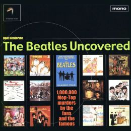 The Beatles Uncovered: 1,000,000 Mop-Top Murders by the Fans and the Famous