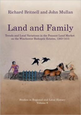 Land and Family: Trends and Local Variations in the Peasant Land Market on the Winchester Bishopric Estates, 1263-1415