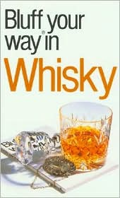 Bluffer's Guide to Whisky: Bluff Your Way in Whisky (Bluffer's Guides Series)