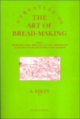 A Treatise on the Art of Bread-Making