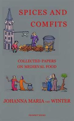 Spices and Comfits: Collected Papers on Medieval Food